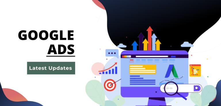 Google Ads- Latest Updates 2021